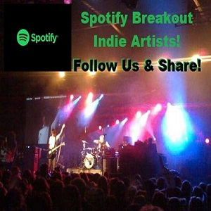 Indie Artist Music Marketing Spotify Google Rep Spotify Breakout Indie Artists You Should Follow Join Now